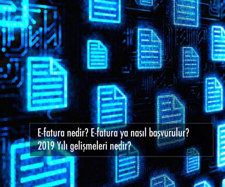 E-fatura nedir? E-fatura ya nasıl başvurulur? 2019 Yılı gelişmeleri nedir?